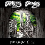 Dirty Dogs- Kutyaként Élsz
