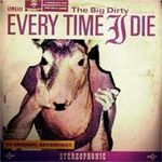 Every Time I Die – The Big Dirty