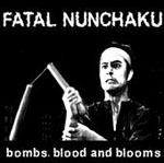 Fatal Nunchaku - Bombs, Blood And Blooms