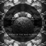 Megjelent az új Room of the MAD Robots EP, The Universe is Indifferent cimmel