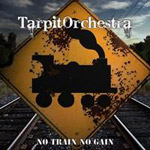 Tarpit Orchestra- No Train No Gain