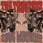The Trousers - Soul Machine